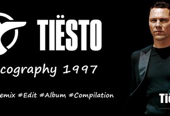 Tiësto discography 1997 - singles, remix, albums, compilations
