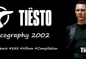 Tiësto discography 2002 - singles, remix, albums, compilations