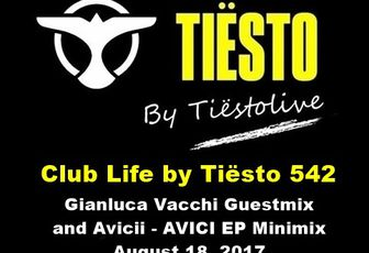Club Life by Tiësto 542 - Gianluca Vacchi Guestmix and Avicii - AVĪCI EP Minimix - August 18, 2017