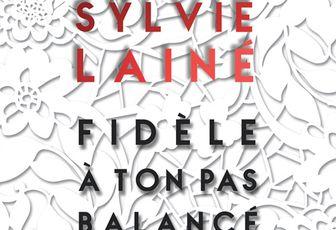 Fidèle à ton pas balancé, de Sylvie Lainé