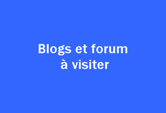 Blogs et forum à visiter