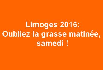 Limoges 2016 : oubliez la grasse matinée, samedi !