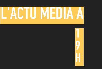 L'actu média à 19h (26/09)