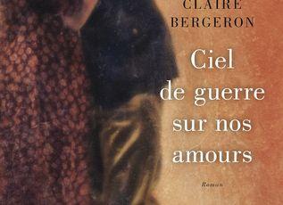 Ciel de guerre sur nos amours de Claire Bergeron