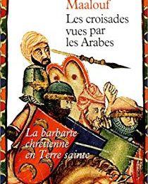 Les croisades vues par les arabes d'Amin Maalouf (1983 - J'ai lu)