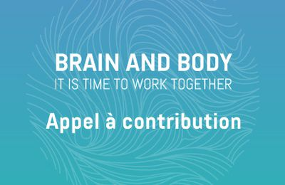 Appel à contribution:  BRAIN and BODY, IT IS TIME TO WORK TOGETHER
