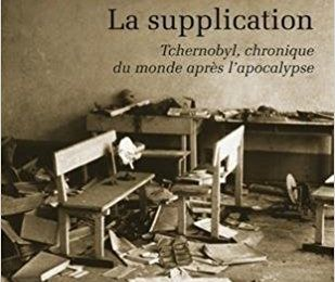 La supplication. Tchernobyl, chronique du monde après l'apocalypse de Svetlana Alexievitch