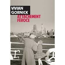 Attachement Féroce de Vivian Gormick. Ed. Rivages.