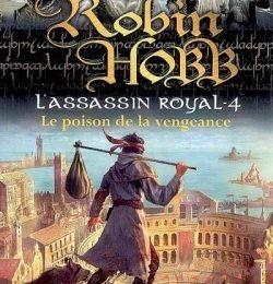 L'Assassin royal, tome 4 : Le Poison de la vengeance de Robin Hobb