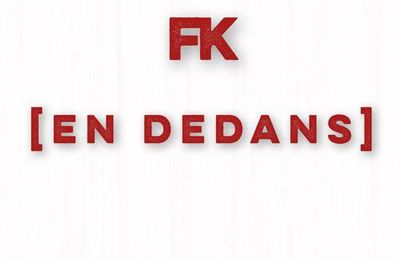 FK   En Dedans  (Single)