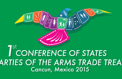 The First Conference of States parties to the Arms Trade Treaty, Cancun-Mexico, 24-27 August 2015