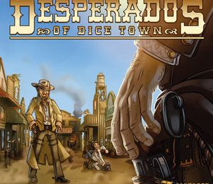 Desperados of Dice Town - Animation permanente et Tournoi le Dimanche 13 Avril