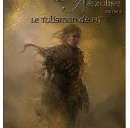 LE TALISMAN DE FY, deuxième tome des Chroniques de Nezubse.