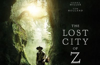 Ciné-The Lost City of Z (James Gray-2016) ****  -10
