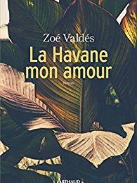 La Havane mon amour de Zoe Valdés