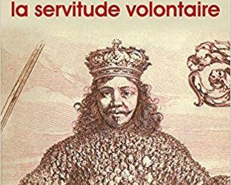 De l'actualité du Discours de la servitude volontaire de La Boétie ?