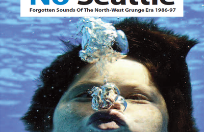 Compilation : No Seattle: Forgotten Sounds of the North-West Grunge Era 1986-97 (2014)