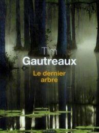 Tim Gautreaux Le Dernier arbre