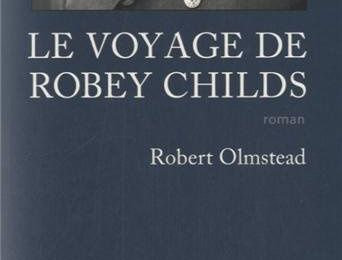 Le voyage de Robey Childs / Robert Olmstead