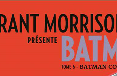 [Preview Comics VF] Grant Morrison présente Batman T6