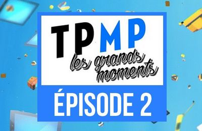 TPMP, LES GRANDS MOMENTS épisode 2