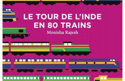 Le Tour de l'Inde en 80 trains de Monisha Rajesh