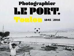 """Pige """"Azad Magazine"""" n°156 : Photographier le port de Toulon, 1845-2016 au Musée de la Marine"""