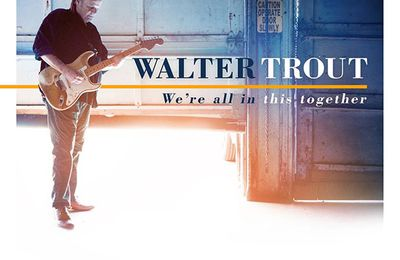 Walter TROUT- We're All In This Together