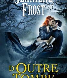 Chasseuse de la nuit, tome 6: D'outre tombe de Jeaniene Frost