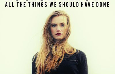 Coup de coeur : Louise Eliott avec All The Things We Should Have Done