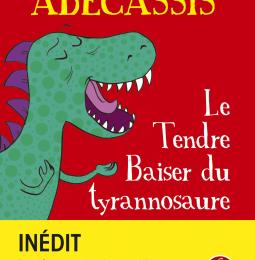 [Fiche livre] Le tendre baiser du tyrannosaure - A. Abecassis