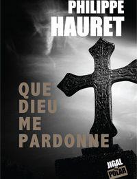 """Philippe HAURET """"Que Dieu me pardonne"""""""
