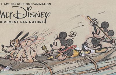 {Exposition} « L'Art des studios d'Animation Walt Disney – Le Mouvement par Nature ».