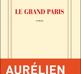 Le Grand Paris - Aurélien Bellanger