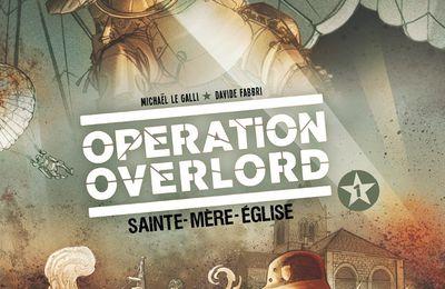 Opération Overlord. Tome 1. Sainte-Mère-Eglise. Michaël LE GALLI et Davide FABBRI – 2014 (BD)