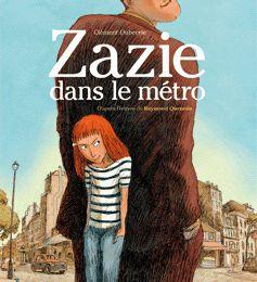 Zazie dans le métro. D'après l'œuvre de Raymond QUENEAU. Clément OUBRERIE – 2008 (BD)