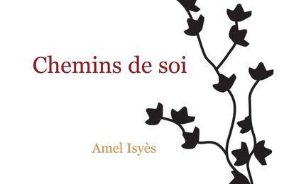 Chemins de soi. Amel ISYES - 2012