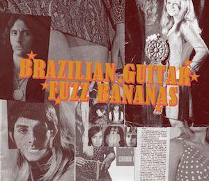 Brazilian Guitar Fuzz Bananas : Tropicalia Psychedelic Masterpieces 1967-1976 (2010)