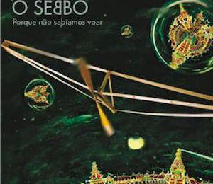Porque Não Sabíamos Voar (2008) - O Sebbo
