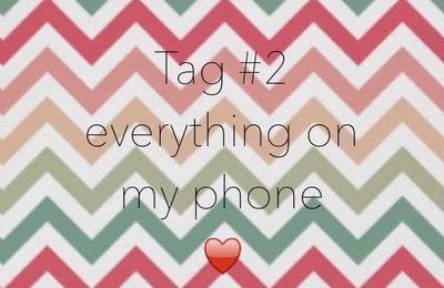 Tag : everything on my phone ! ☎️