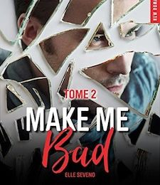 Make Me Bad tome 2 de Elle SEVENO