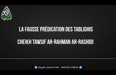 La fausse prédication des Tablighis - Cheikh Tawsif Ar-Rahman Ar-Rashidi