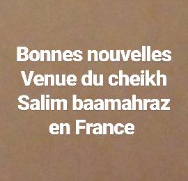 Bonnes nouvelles : venue de cheikh Salim baamahraz en France