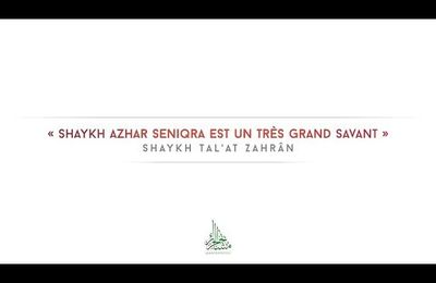 « Shaykh Azhar Seniqra est un très grand savant » | Shaykh Tal'at Zahrân