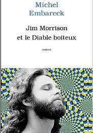 LES MYTHES N'ONT PAS TOUJOURS LA VIE DURE - JIM MORRISON ET LE DIABLE BOITEUX - MICHEL EMBARECK