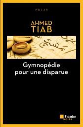 GYMNOPEDIE POUR UNE DISPARUE - AHMED TIAB