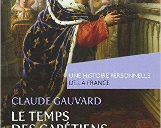 Le temps des capétiens de Claude Gauvard (PUF)