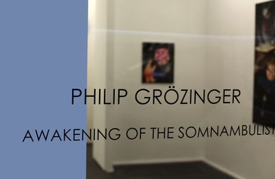 Expo Peinture Contemporaine: Philip GRÖZINGER « The Awakening of the Somnambulist »