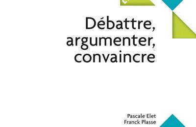 Enfin un guide pratique pour mieux «débattre, argumenter et convaincre»!
