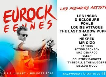 Concert: #Eurocks 2016 Les Insus? Disclosure Last Shadow Puppets Foals Louise Attaque M83 Ty Segall...